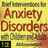 Brief Interventions for Anxiety Disorders with Children & Adults