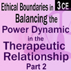 Ethical Boundaries in Balancing the Power Dynamic in the Therapeutic Relationship Part II
