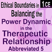 Ethics & Boundaries: the Power Dynamic in the Therapeutic Relationship Course #5