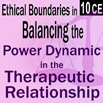 Ethical Boundaries in Balancing the Power Dynamic in the Therapeutic Relationship