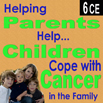 Helping Parents Help Children Cope with Cancer in the Family