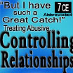 But I Have Such a Great Catch! Treating Abusive Controlling Relationships