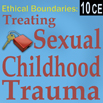 Ethical Boundaries: Treating Childhood Sexual Trauma