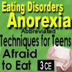 Eating Disorders: Anorexia - Techniques for Treating Teens Afraid to Eat