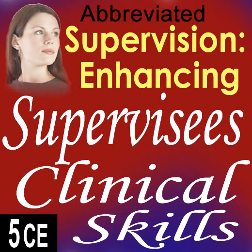 Supervision: Enhancing Supervisees Clinical Skills (Abbreviated)