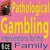 Pathological Gambling: Interventions for the Family