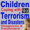 Children Coping with Terrorism and Disasters: Diagnosis & Treatment