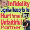 Infidelity- Cognitive Therapy for the Hurt Partner and Unfaithful Partner
