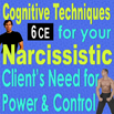 Cognitive Techniques for  Narcissistic Clients Need for Power & Control