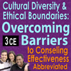 Cross Cultural Awareness Practices, Cultural Diversity & Ethical Boundaries: Overcoming Barriers to Counseling Effectiveness (Abbreviated) - 3 hrs