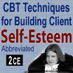 CBT Techniques for Building Client Self-Esteem (Abbreviated)