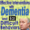 Effective Interventions with Dementia and Difficult Behaviors