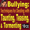 Bullying: Techniques for Dealing with Taunting, Teasing, & Tormenting - 10 hrs